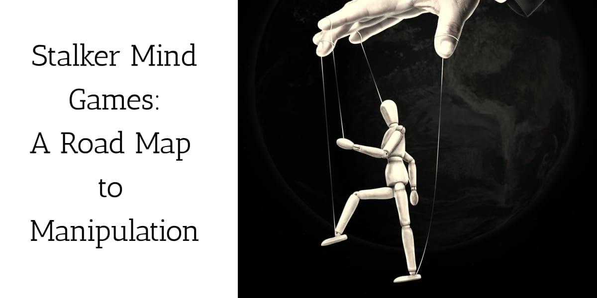 Stalker Mind Games: The Road Map to Manipulation